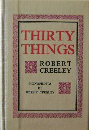 Thirty Things (Signed Limited Edition). Robert Creeley, Bobbie Creeley
