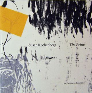 The Prints A Catalogue Raisonne. Susan Art - Rothenberg