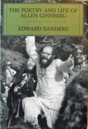 The Poetry and Life of Allen Ginsberg (Signed); A Narrative Poem. Edward Beats - Sanders, Allen...