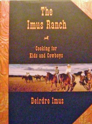 The Imus Ranch (Inscribed); Cooking for Kids and Cowboys. Deirdre Cookery - Imus