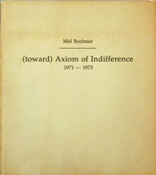(toward) Axiom of Indifference 1971 - 1973. Mel Artist Book - Bochner.