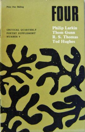 Four; Critical Quarterly Poetry Supplement Number 9. Philip / Gunn Larkin, Ted, R. S. / Hughes,...
