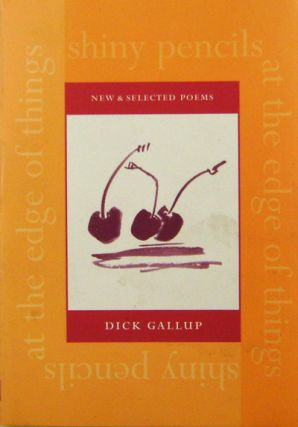 Shiny Pencils; New and Selected Poems. Dick Gallup