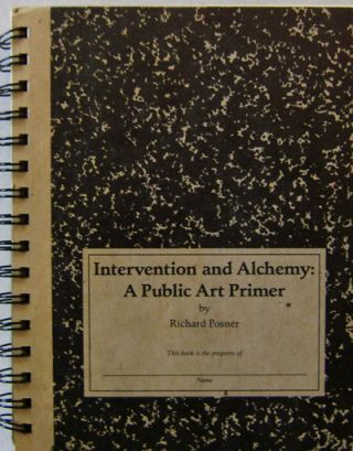 Intervention and Alchemy: A Public Art Primer (Signed). Richard Artist Book - Posner