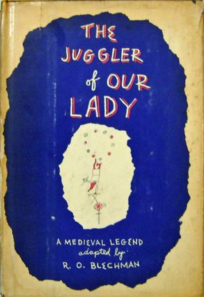 The Juggler of Our Lady; A Medieval Legend. R. O. Blechman