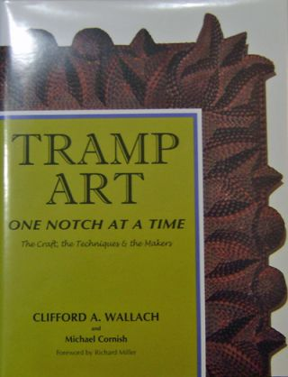 Tramp Art; One Notch At A Time (Inscribed). Clifford A. Art - Wallach, Michael Cornish