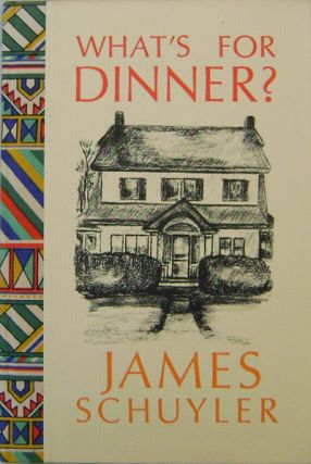 What's For Dinner? (Signed Presentation Copy). James Schuyler