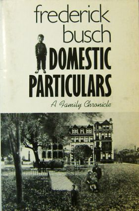 Domestic Particulars (Inscribed, Review Copy). Frederick Busch