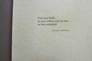 Your Tears, Niobe... (First line of this broadside poem). Hayden Carruth
