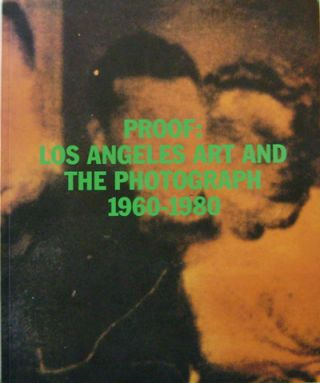 Proof: Los Angeles Art and The Photograph 1960 - 1980. Charles Art - Desmarais, Dennis Hopper...