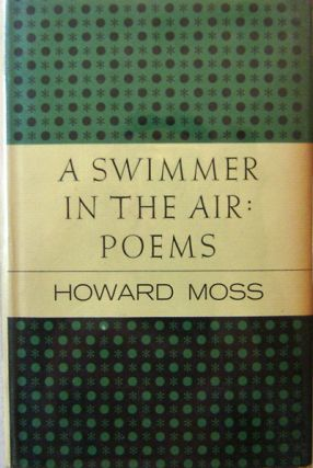 A Swimmer In The Air (Inscribed to Lillian Hellman). Howard Moss