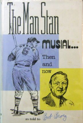 The Man Stan Musial... Then and Now. Stan as told to Bob Broeg Baseball - Musial