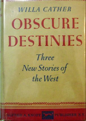 Obscure Destinies; Three New Stories of the West. Willa Cather