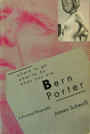 Where To Go What To Do When You Are Bern Porter - A Personal Biography (Inscribed by Porter) (Inscribed). James Schevill, Bern Porter.
