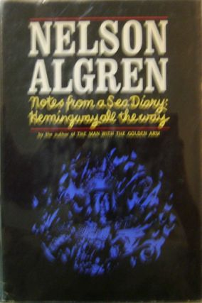 Notes from a Sea Diary: Hemingway all the way (Inscribed, Review Copy). Nelson Algren.