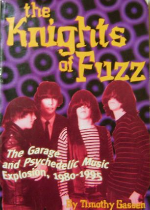 The Knights of Fuzz; The Garage and Psychedelic Music Explosion, 1980 - 1995. Timothy Garage...