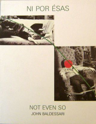 Ni Por Esas - Not Even So. John Art - Baldessari