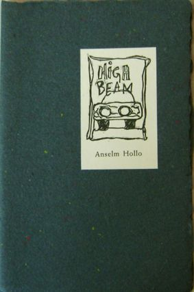 High Beam (Inscribed to Fellow Poet Carl Rakosi). Anselm Hollo