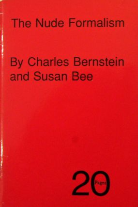 The Poems of The Nude Formalism. Charles Bernstein, Susan Bee