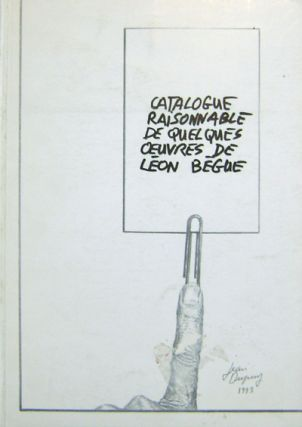 Catalogue Raisonnable De Quelques Oeuvres De Leon Begue. Jean Artist Book - Dupuy.