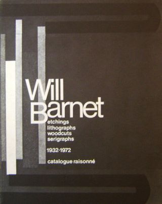 Will Barnett Etchings / Lithographs / Woodcuts / Serigraphs 1932 - 1972 Catalogue Raisonne...