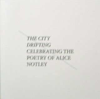 The City Drifting - Celebrating the Poetry of Alice Notley. Alice Notley