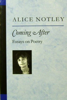 Coming After; Essays on Poetry (Inscribed). Alice Notley