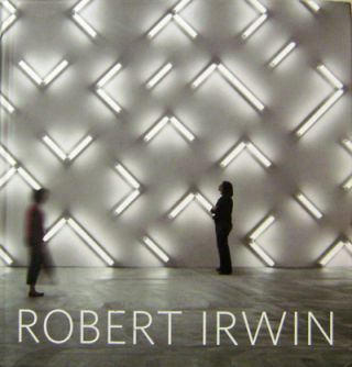Robert Irwin: Primaries and Secondaries. Hugh M. Art - Davies, Robert Irwin