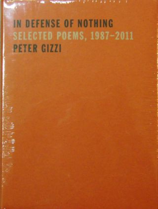 In Defense of Nothing - Selected Poems, 1987 - 2011. Peter Gizzi