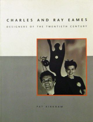 Charles and Ray Eames; Designers of the Twentieth Century. Charles, Ray Eames