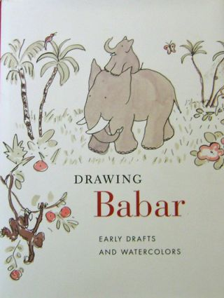 Drawing Babar; Early Drafts and Watercolors. Jean, Laurent de Brunhoff, Christine Children's - Nelson, Adam Gopnik.