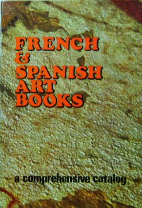 French & Spanish Art Books; A Comprehensive Catalog. J. M. Art Book Reference - Arola
