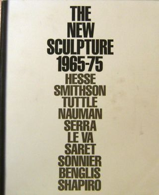 The New Sculpture 1965 - 75. Richard Art - Armstrong, John G., Hanhardt, Robert Pincus-Witten,...