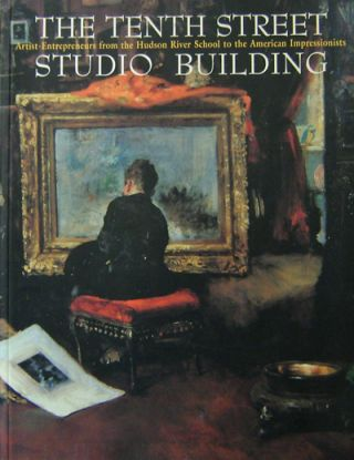 The Tenth Street Studio Building; Artist-Entrepreneurs from the Hudson River School to the...