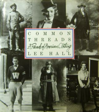 Common Threads; A Parade of American Clothing (Signed). Lee Fashion - Hall