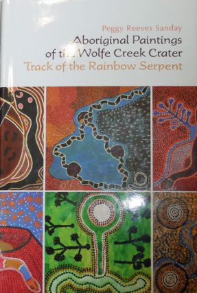 Aboriginal Paintings of the Wolfe Creek Crater; Track of the Rainbow Serpent. Peggy Reeves Sanday