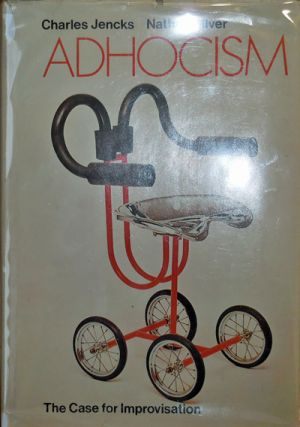 Adhocism; The Case for Improvisation. Charles Design - Jencks, Nathan Silver