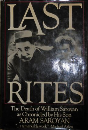Last Rites (Signed); The Death of William Saroyan as Chronicled by His Son. Aram Saroyan.