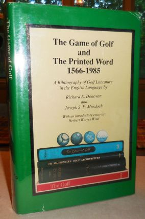 The Game of Golf and The Printed Word 1566-1985; A Bibliography of Golf Literature in the English...