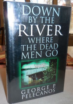 Down By The River Where The Dead Men Go (Signed). George Pelecanos.