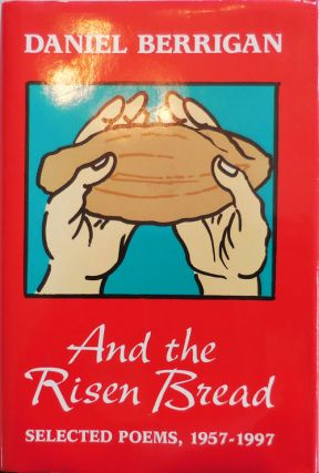And the Risen Bread: Selected Poems, 1957 - 1997 (Inscribed). Daniel Berrigan