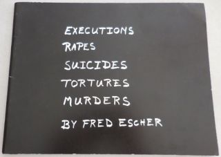 Executions Rapes Suicides Tortures Murders (Inscribed). Fred Artist Book - Escher.