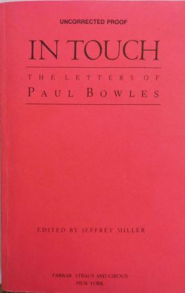 In Touch - The Letters of Paul Bowles (Uncorrected Proof, Signed). Paul Bowles, Jeffrey Miller