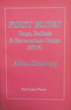 First Blues; Rags, Ballads, & Harmonium Songs 1971 - 74. Allen Beats - Ginsberg