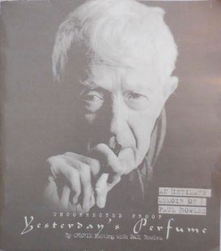 Yesterday's Perfume - An Intimate Memoir of Paul Bowles (Uncorrected Proof). Cherie Nutting, Paul...