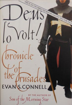 Deus lo Volt! Chronicle of the Crusades (Signed Uncorrected Bound Galley). Evan S. Connell