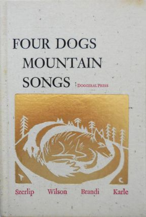 Four Dogs Mountain Songs (Signed by All Four Contributors). Barbara Szerlip / John Wilson / John...