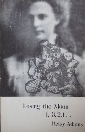 Losing the Moon 4, 3, 2, 1 . Betsy Adams