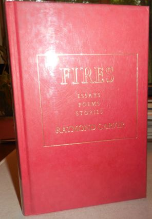 Fires: Essays Poems Stories. Raymond Carver