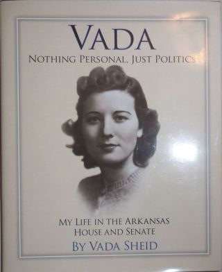 Vada Nothing Personal Just Politics (Inscribed by Vada's Son); My Life in the Arkansas House and...